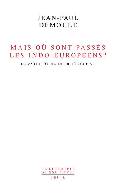MAIS OU SONT PASSES LES INDO-EUROPEENS ? . LE MYTHE D'ORIGINE DE L'OCCIDENT